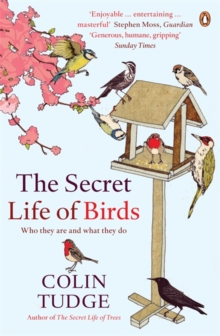 The Secret Life of Birds : Who They are and What They Do, Paperback Book