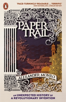 The Paper Trail : An Unexpected History of a Revolutionary Invention, Paperback Book