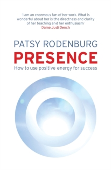 Presence : How to Use Positive Energy for Success in Every Situation, Paperback / softback Book