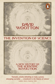 The Invention of Science : A New History of the Scientific Revolution, Paperback Book
