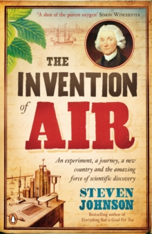 The Invention of Air : An Experiment, a Journey, a New Country and the Amazing Force of Scientific Discovery, Paperback Book