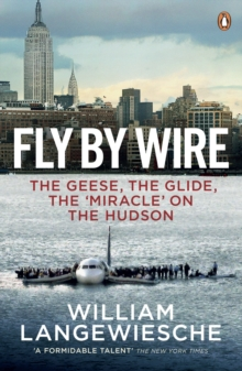 Fly By Wire : The Geese, the Glide, the 'Miracle' on the Hudson, Paperback Book