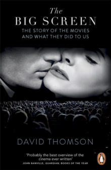 The Big Screen : The Story of the Movies and What They Did to Us, Paperback / softback Book