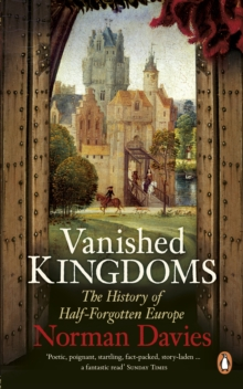 Vanished Kingdoms : The History of Half-Forgotten Europe, Paperback Book