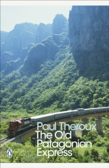The Old Patagonian Express : By Train Through the Americas, Paperback Book