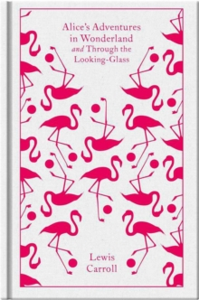 Alice's Adventures in Wonderland and Through the Looking Glass, Hardback Book