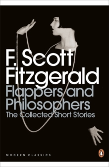 Flappers and Philosophers: The Collected Short Stories of F. Scott Fitzgerald, Paperback Book