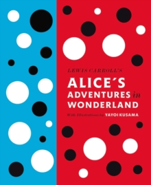 Lewis Carroll's Alice's Adventures in Wonderland: With Artwork by Yayoi Kusama, Hardback Book