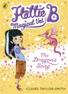 Hattie B, Magical Vet: The Dragon's Song (Book 1), Paperback / softback Book