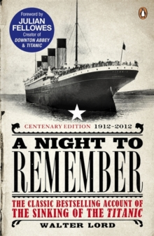 A Night to Remember : The Classic Bestselling Account of the Sinking of the Titanic