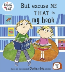 Charlie and Lola: But Excuse Me That is My Book, Paperback Book
