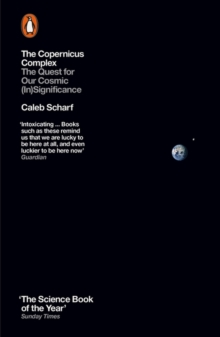 The Copernicus Complex : The Quest for Our Cosmic (In)Significance, Paperback Book