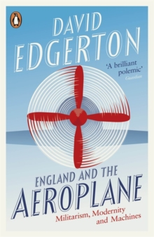 England and the Aeroplane : Militarism, Modernity and Machines, Paperback / softback Book