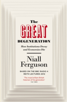 The Great Degeneration : How Institutions Decay and Economies Die, Paperback Book