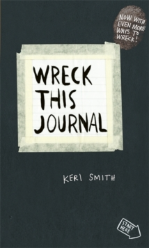 Wreck This Journal : To Create is to Destroy, Now with Even More Ways to Wreck!, Paperback Book