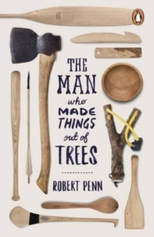 The Man Who Made Things Out of Trees, Paperback Book