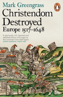 Christendom Destroyed : Europe 1517-1648, Paperback Book