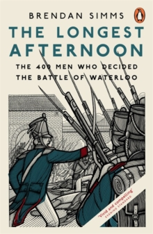The Longest Afternoon : The 400 Men Who Decided the Battle of Waterloo, Paperback Book