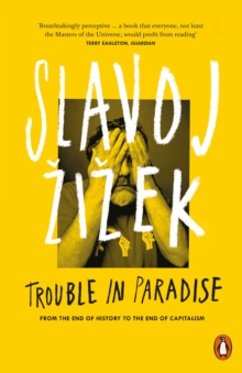 Trouble in Paradise : From the End of History to the End of Capitalism, Paperback Book