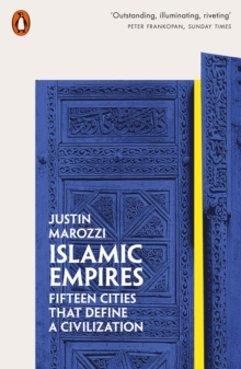 Islamic Empires : Fifteen Cities that Define a Civilization, Paperback / softback Book