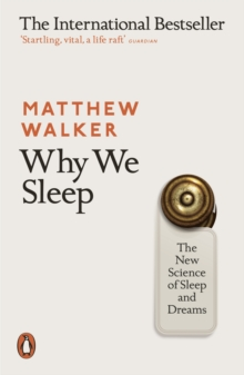 Why We Sleep : The New Science of Sleep and Dreams, Paperback Book