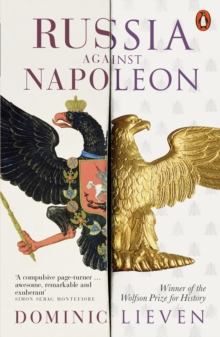 Russia Against Napoleon : The Battle for Europe, 1807 to 1814, Paperback Book