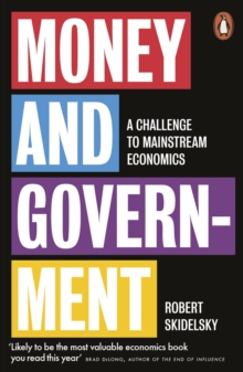 Money and Government : A Challenge to Mainstream Economics, Paperback / softback Book