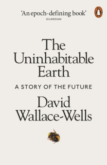 The Uninhabitable Earth : A Story of the Future, Paperback / softback Book