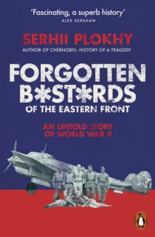 Forgotten Bastards of the Eastern Front : An Untold Story of World War II