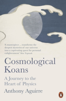 Cosmological Koans : A Journey to the Heart of Physics, Paperback / softback Book