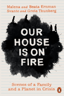 Our House is on Fire : Scenes of a Family and a Planet in Crisis, Paperback / softback Book
