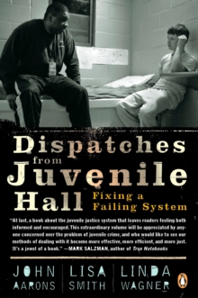 Dispatches from Juvenile Hall : Fixing a Failing System, Paperback / softback Book