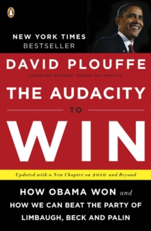 The Audacity to Win : How Obama Won and How We Can Beat the Party of Limbaugh, Beck, and Palin, Paperback Book