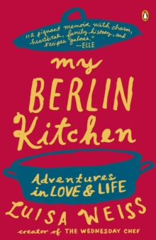 My Berlin Kitchen : A Love Story (with Recipes), Paperback Book