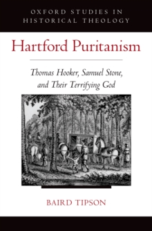 Hartford Puritanism : Thomas Hooker, Samuel Stone, and Their Terrifying God