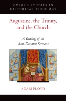 Augustine, the Trinity, and the Church : A Reading of the Anti-Donatist Sermons
