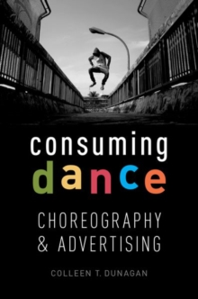 Consuming Dance : Choreography and Advertising, Paperback / softback Book