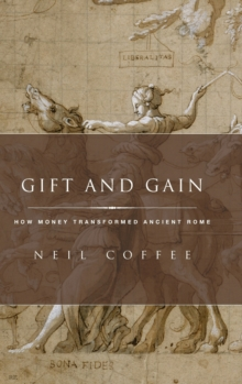 Gift and Gain : How Money Transformed Ancient Rome