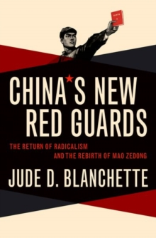 China's New Red Guards : The Return of Radicalism and the Rebirth of Mao Zedong, Hardback Book