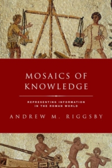 Mosaics of Knowledge : Representing Information in the Roman World