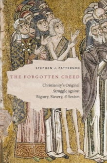 The Forgotten Creed : Christianity's Original Struggle against Bigotry, Slavery, and Sexism, Hardback Book
