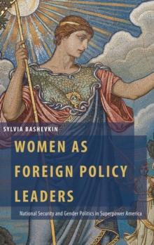 Women as Foreign Policy Leaders : National Security and Gender Politics in Superpower America, Hardback Book