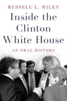 Inside the Clinton White House : An Oral History, Paperback / softback Book