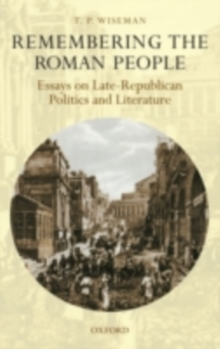 Remembering the Roman People : Essays on Late-Republican Politics and Literature