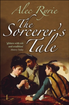 The Sorcerer's Tale : Faith and Fraud in Tudor England