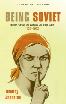 Being Soviet : Identity, Rumour, and Everyday Life under Stalin 1939-1953, PDF eBook