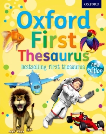 Oxford First Thesaurus : The perfect first thesaurus - easy to use, understand and enjoy, Mixed media product Book