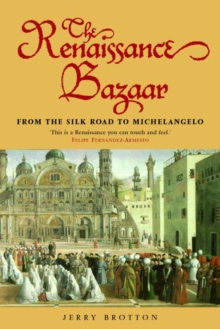 The Renaissance Bazaar : from the Silk Road to Michelangelo, Paperback Book