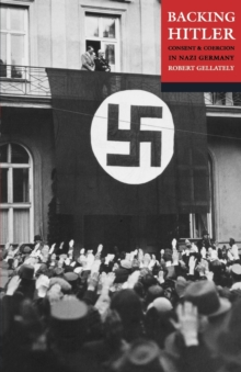 Backing Hitler : Consent and Coercion in Nazi Germany, Paperback Book
