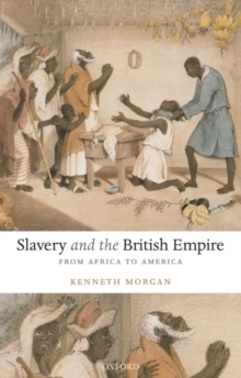 Slavery and the British Empire : From Africa to America, Paperback Book